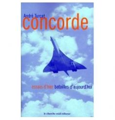 Concorde, Essais d'hier, Batailles d'aujourd'hui - André Turcat
