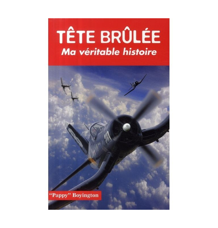 Tête Brulée - L'autobiographie de Gregory Boyington