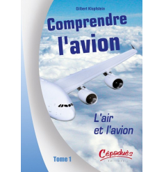 Comprendre l'avion Tome 1 : L'air et l'avion - Gilbert Klopfstein