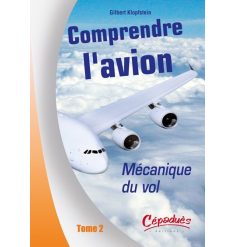 Comprendre l`avion Tome 2 : Mécanique du vol - Gilbert Klopfstein
