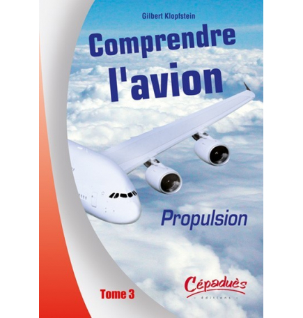 Comprendre l'avion Tome 3 : Propulsion - Gilbert Klopfstein