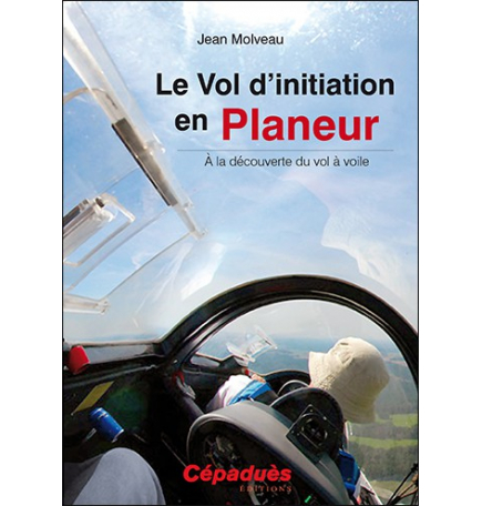 Le Vol d'initiation en planeur - Jean Molveau