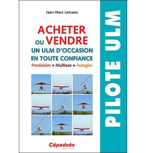 Acheter ou vendre un ULM d'occasion en toute confiance - Jean-Marc Lezcano
