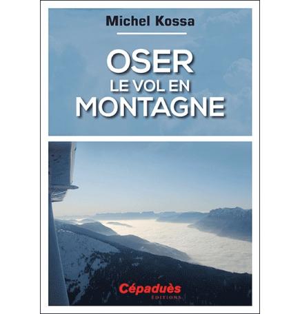 Oser le vol en montagne - Michel Kossa