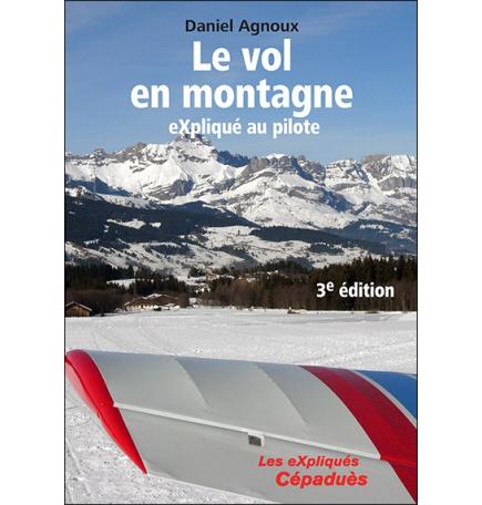 Le vol en montagne eXpliqué au pilote, 3e édition - Daniel Agnoux