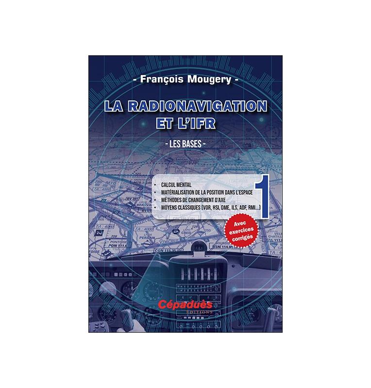 La Radionavigation et l'IFR. Les Bases - Tome 1