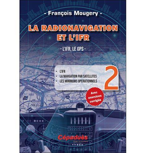 La Radionavigation et l'IFR. L'IFR, le GPS - Tome 2