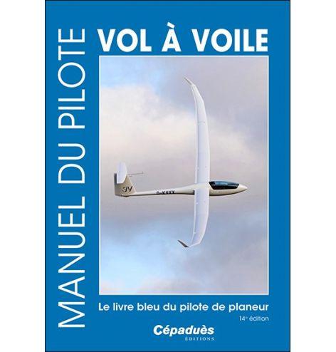 Manuel du pilote vol à voile 14e édition. Le livre bleu du pilote de planeur.