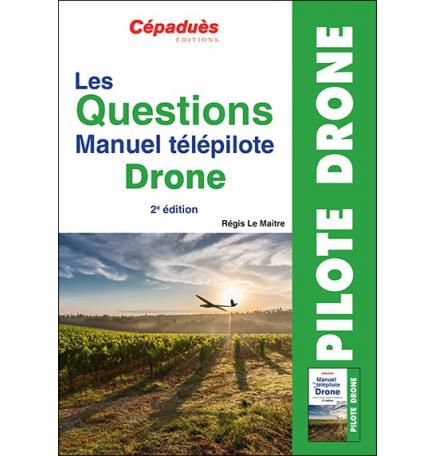 Les Questions Manuel télépilote Drone. 2e édition
