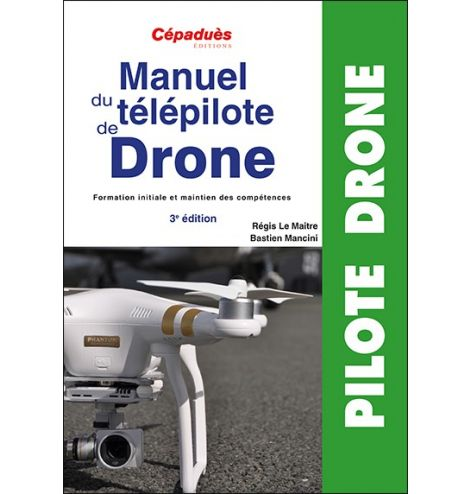Manuel du télépilote de Drone 3e édition