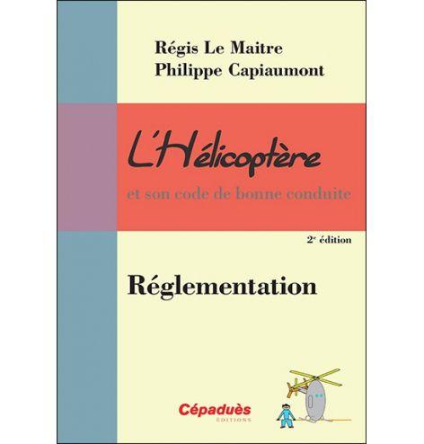 L'Hélicoptère et son code de bonne conduite : Réglementation 2e édition Courverture