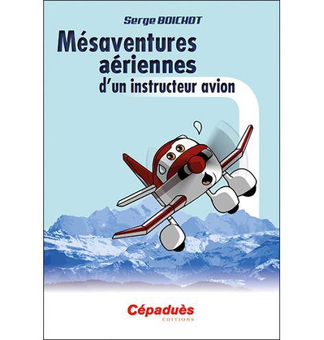 Mésaventures aériennes d'un instructeur avion, Boichot Serge - couverture